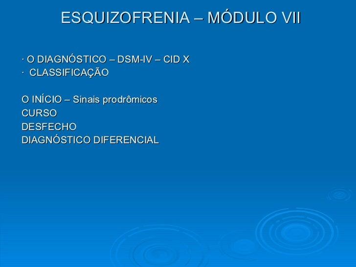ESQUIZOFRENIA – MÓDULO VII <ul><li>∙  O DIAGNÓSTICO – DSM-IV – CID X </li></ul><ul><li>∙  CLASSIFICAÇÃO </li></ul><ul><li>...