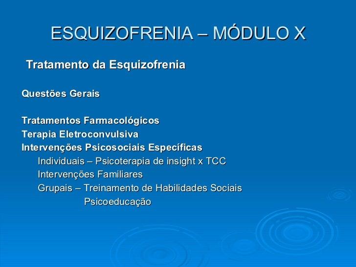 ESQUIZOFRENIA – MÓDULO X <ul><li>Tratamento da Esquizofrenia </li></ul><ul><li>Questões Gerais </li></ul><ul><li>Tratament...