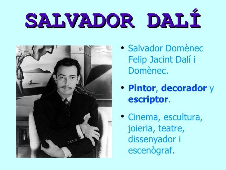 SALVADOR DALÍ <ul><li>Salvador Domènec Felip Jacint Dalí i Domènec. </li></ul><ul><li>Pintor ,   decorador  y  escriptor ....