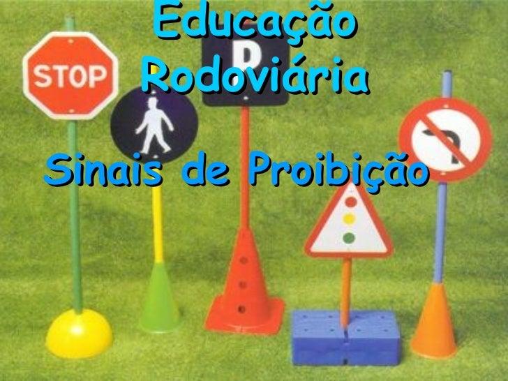 Educação Rodoviária Sinais de Proibição