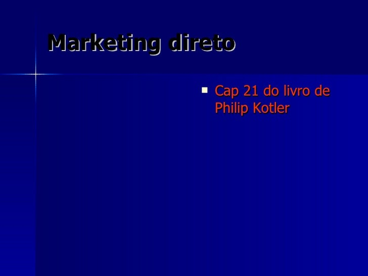Marketing direto <ul><li>Cap 21 do livro de Philip Kotler </li></ul>