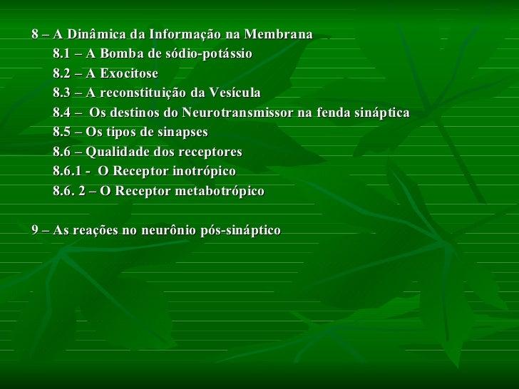 <ul><li>8 – A Dinâmica da Informação na Membrana </li></ul><ul><li>8.1 – A Bomba de sódio-potássio </li></ul><ul><li>8.2 –...