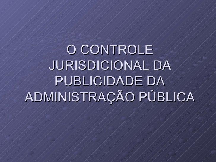 O CONTROLE JURISDICIONAL DA PUBLICIDADE DA ADMINISTRAÇÃO PÚBLICA