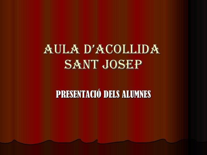 AULA D'ACOLLIDA  SANT JOSEP PRESENTACIÓ DELS ALUMNES