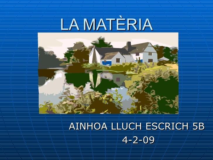 LA MATÈRIA AINHOA LLUCH ESCRICH 5B  4-2-09