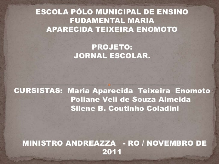 ESCOLA PÓLO MUNICIPAL DE ENSINO           FUDAMENTAL MARIA      APARECIDA TEIXEIRA ENOMOTO                PROJETO:        ...