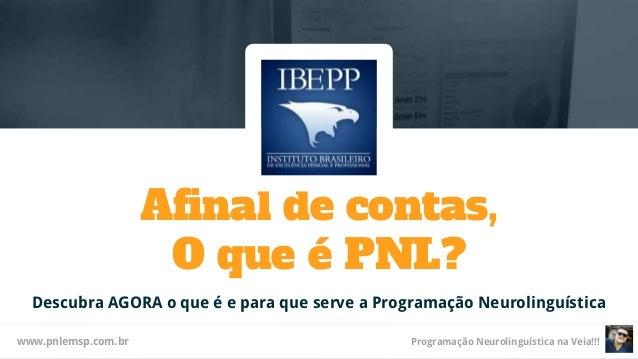 Programação Neurolinguística na Veia!!!www.pnlemsp.com.br Afinal de contas, O que é PNL? Descubra AGORA o que é e para que...