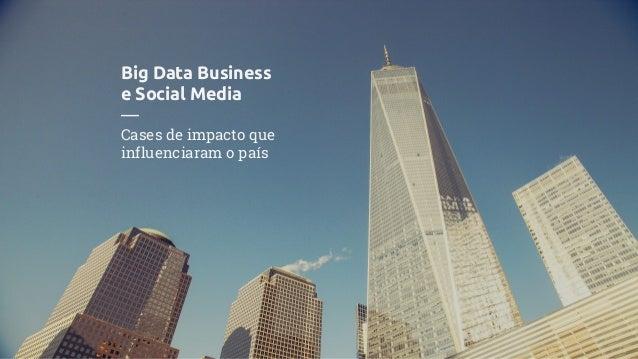 Big Data Business e Social Media — Cases de impacto que influenciaram o país