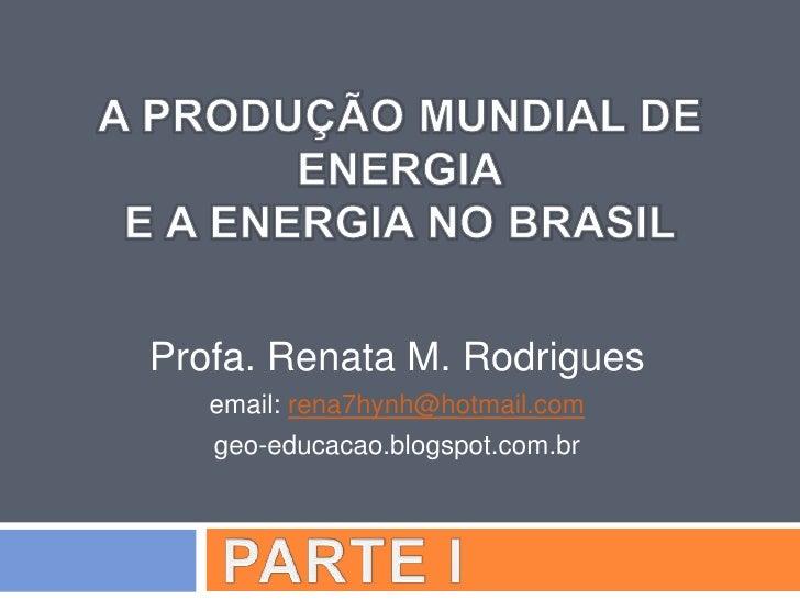Profa. Renata M. Rodrigues   email: rena7hynh@hotmail.com   geo-educacao.blogspot.com.br