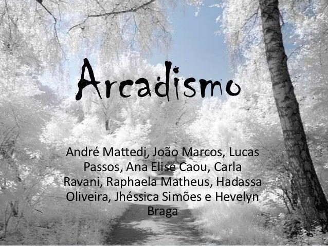 ArcadismoAndré Mattedi, João Marcos, Lucas   Passos, Ana Elise Caou, CarlaRavani, Raphaela Matheus, HadassaOliveira, Jhéss...