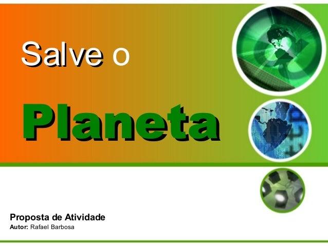 SalveSalve o Proposta de Atividade Autor: Rafael Barbosa PlanetaPlaneta