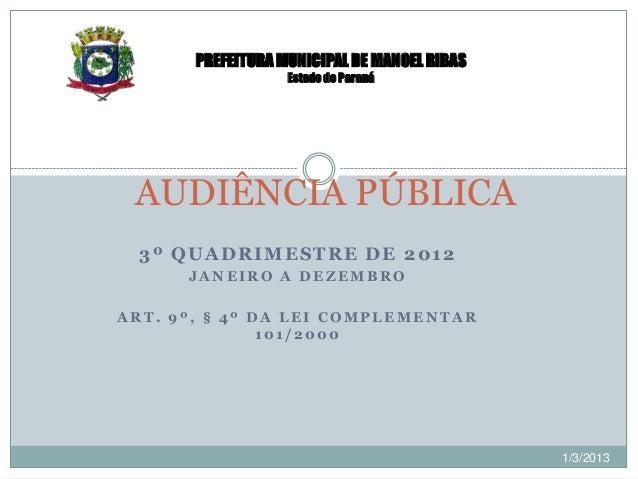 PREFEITURA MUNICIPAL DE MANOEL RIBAS                   Estado do Paraná AUDIÊNCIA PÚBLICA  3º QUADRIMESTRE DE 2012      JA...