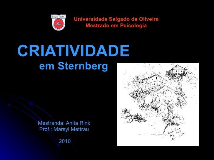 CRIATIVIDADE em Sternberg Mestranda: Anita Rink   Prof.: Marsyl Mettrau  2010 Universidade Salgado de Oliveira Mestrado em...
