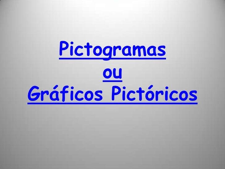 Pictogramas        ouGráficos Pictóricos