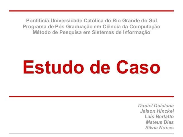 Pontifícia Universidade Católica do Rio Grande do Sul Programa de Pós Graduação em Ciência da Computação Método de Pesquis...