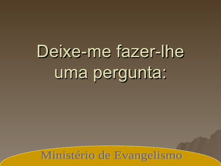 Deixe-me fazer-lhe uma pergunta: Ministério de Evangelismo