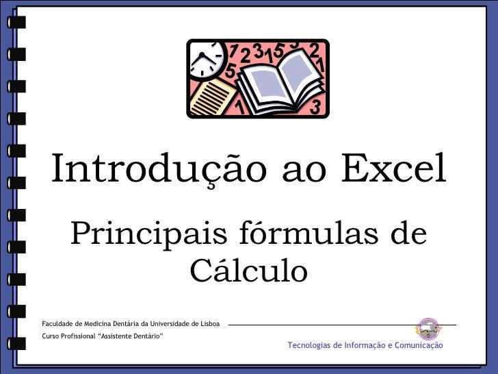 Introdução ao Excel Principais fórmulas de Cálculo Faculdade de Medicina Dentária da Universidade de Lisboa Curso Profissi...