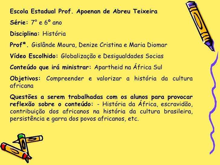 Escola Estadual Prof. Apoenan de Abreu Teixeira Série:  7° e 6º ano Disciplina:  História Profª.  Gislânde Moura, Denize C...