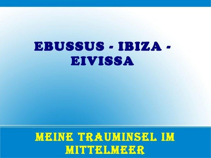 MEINE TRAUMINSEL IM MITTELMEER EBUSSUS - IBIZA - EIVISSA