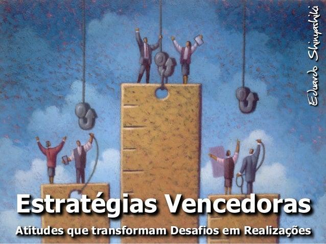 Eduardo ShinyashikiEstratégias VencedorasAtitudes que transformam Desafios em Realizações