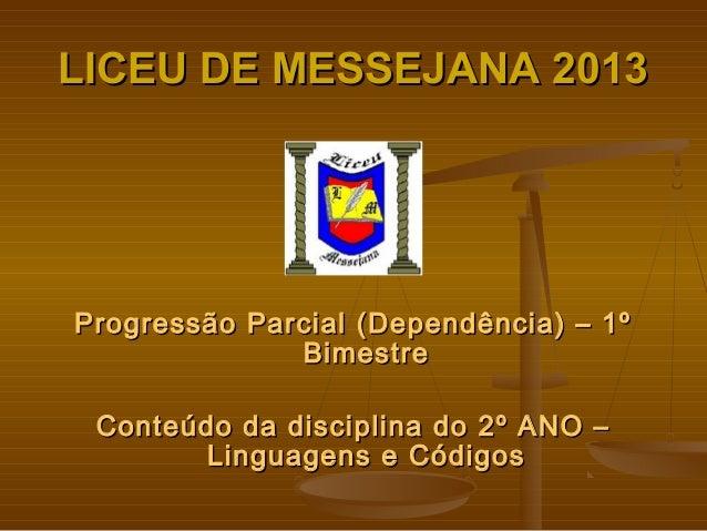 LICEU DE MESSEJANA 2013  Progressão Parcial (Dependência) – 1º Bimestre Conteúdo da disciplina do 2º ANO – Linguagens e Có...