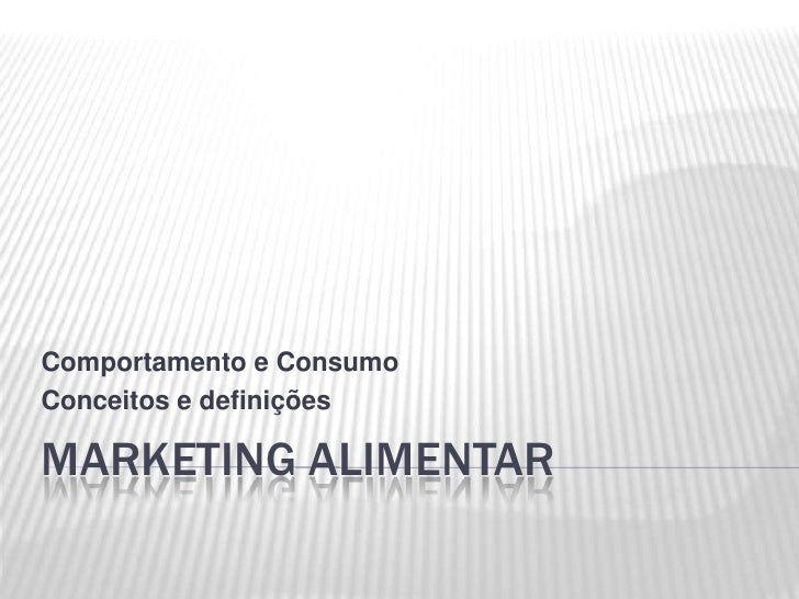 Marketing Alimentar - Comportamento e Consumo