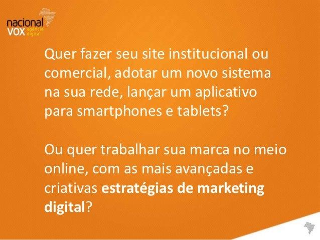 Quer fazer seu site institucional oucomercial, adotar um novo sistemana sua rede, lançar um aplicativopara smartphones e t...