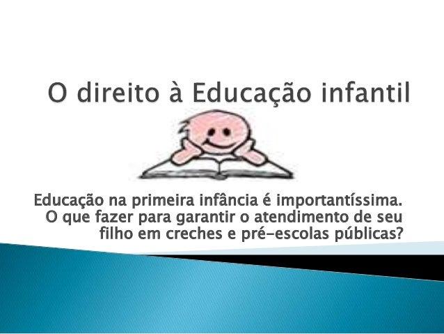 Educação na primeira infância é importantíssima.  O que fazer para garantir o atendimento de seu  filho em creches e pré-e...