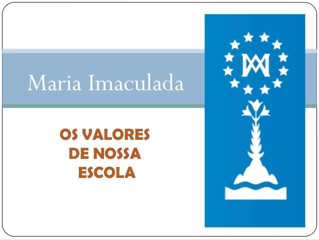 Maria Imaculada OS VALORES DE NOSSA ESCOLA