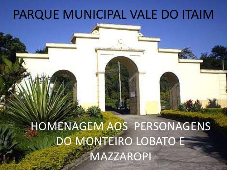 PARQUE MUNICIPAL VALE DO ITAIM<br />HOMENAGEM AOS  PERSONAGENS DO MONTEIRO LOBATO E MAZZAROPI<br />