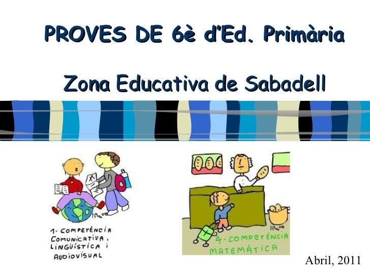 PROVES DE 6è d'Ed. Primària Zona Educativa de Sabadell Abril, 2011