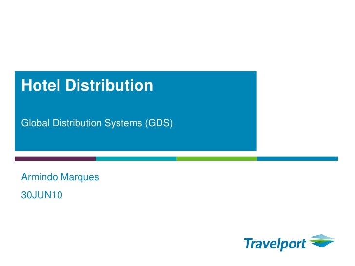 Hotel Distribution  Global Distribution Systems (GDS)     Armindo Marques 30JUN10