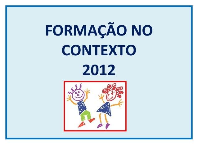 FORMAÇÃO NO  CONTEXTO    2012