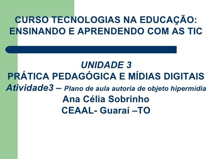 CURSO TECNOLOGIAS NA EDUCAÇÃO: ENSINANDO E APRENDENDO COM AS TIC UNIDADE 3 PRÁTICA PEDAGÓGICA E MÍDIAS DIGITAIS Atividade3...