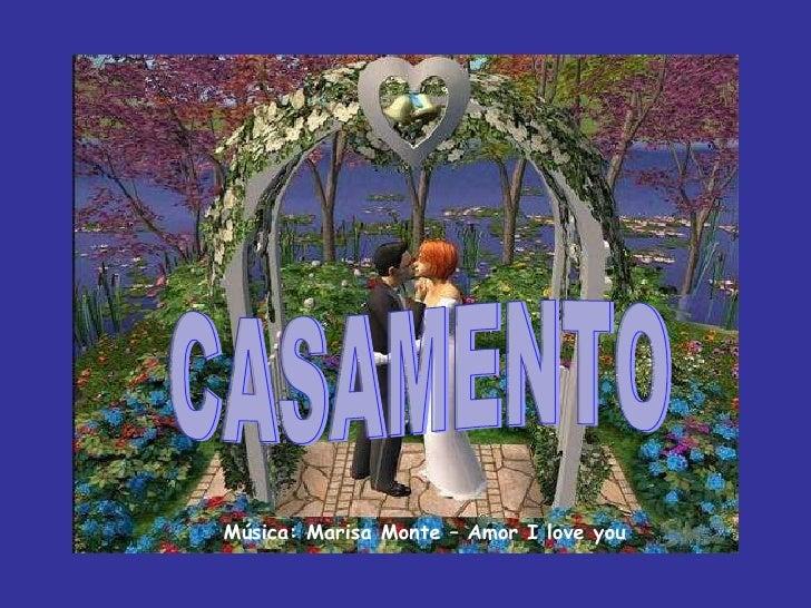 CASAMENTO Música: Marisa Monte – Amor I love you