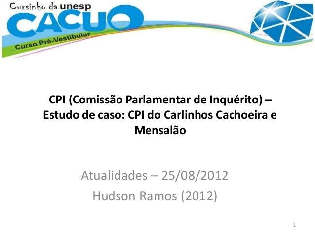 CPI (Comissão Parlamentar de Inquérito) – Estudo de caso: CPI do Carlinhos Cachoeira e Mensalão Atualidades – 25/08/2012 H...