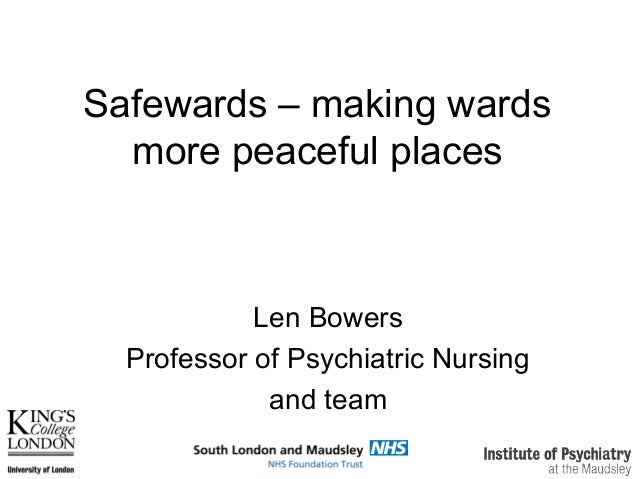 Safewards – making wards more peaceful places Len Bowers Professor of Psychiatric Nursing and team