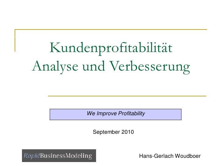 Kundenprofitabilität Analyse und Verbesserung          We Improve Profitability             September 2010                ...
