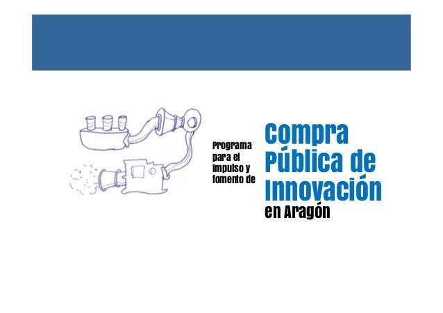 Programa para el impulso y fomento de Compra Pública de Innovación en Aragón
