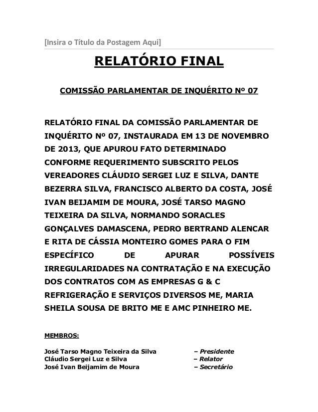 [Insira o Título da Postagem Aqui]  RELATÓRIO FINAL COMISSÃO PARLAMENTAR DE INQUÉRITO Nº 07  RELATÓRIO FINAL DA COMISSÃO P...