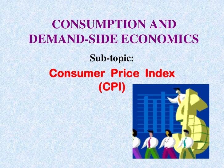 CONSUMPTION AND DEMAND-SIDE ECONOMICS<br />Sub-topic:<br />Consumer  Price  Index (CPI)<br />