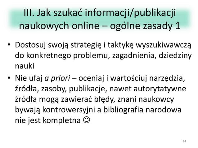 III. Jak szukać informacji/publikacji naukowych online – ogólne zasady 1 • Dostosuj swoją strategię i taktykę wyszukiwawcz...