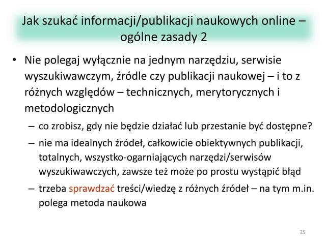 Jak szukać informacji/publikacji naukowych online – ogólne zasady 2 • Nie polegaj wyłącznie na jednym narzędziu, serwisie ...