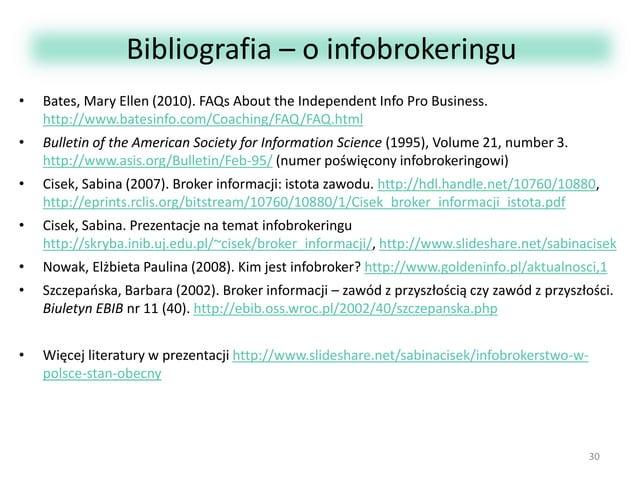 Bibliografia – o infobrokeringu •  Bates, Mary Ellen (2010). FAQs About the Independent Info Pro Business. http://www.bate...