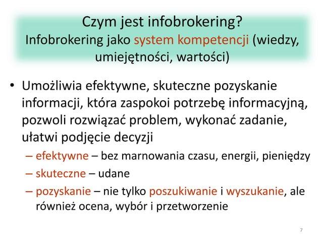 Czym jest infobrokering? Infobrokering jako system kompetencji (wiedzy, umiejętności, wartości)  • Umożliwia efektywne, sk...