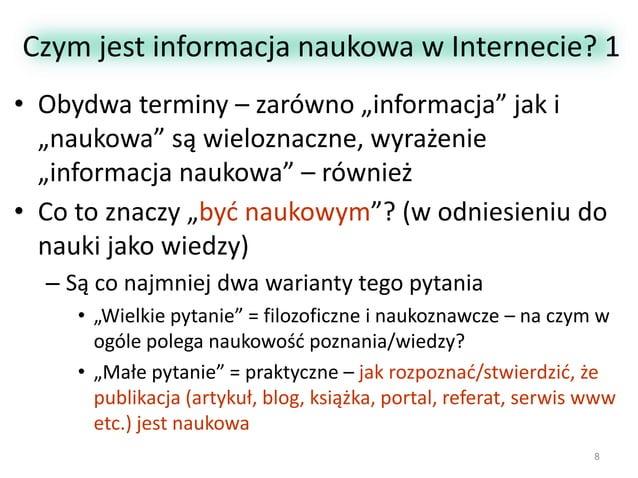 """Czym jest informacja naukowa w Internecie? 1 • Obydwa terminy – zarówno """"informacja"""" jak i """"naukowa"""" są wieloznaczne, wyra..."""