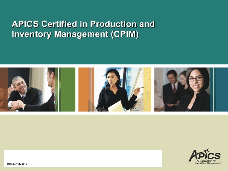 APICS Certified in Production and Inventory Management (CPIM) October 11, 2010