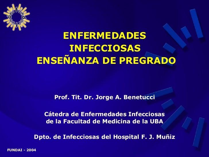 ENFERMEDADES INFECCIOSAS  ENSEÑANZA DE PREGRADO Prof. Tit. Dr. Jorge A. Benetucci Cátedra de Enfermedades Infecciosas de l...