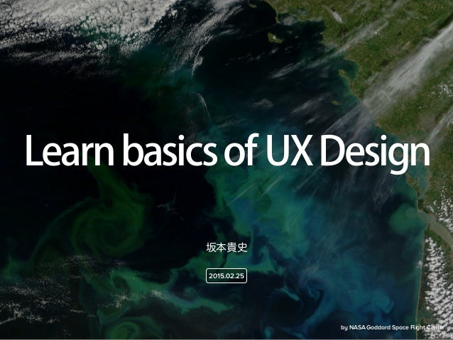 by NASA Goddard Space Flight Center Learnbasicsof UXDesign 坂本貴史 2015.02.25