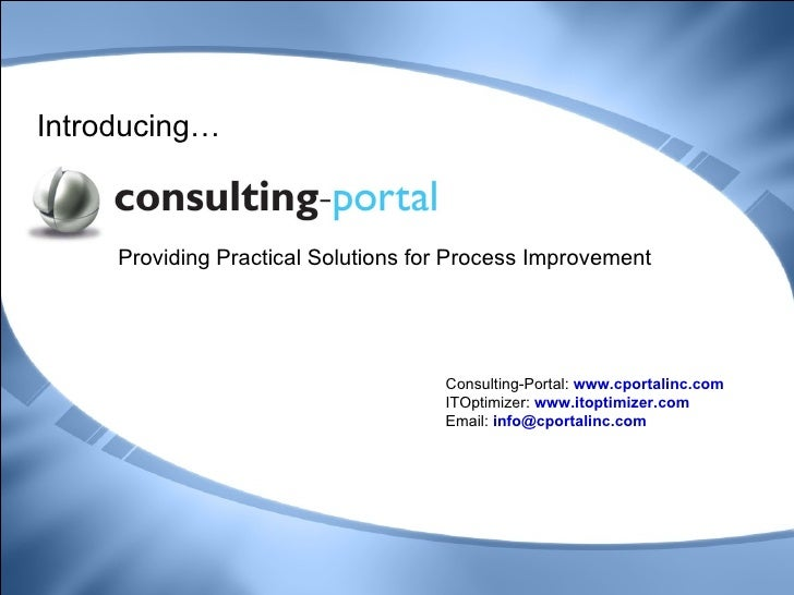 Providing Practical Solutions for Process Improvement Consulting-Portal:  www.cportalinc.com ITOptimizer:  www.itoptimizer...